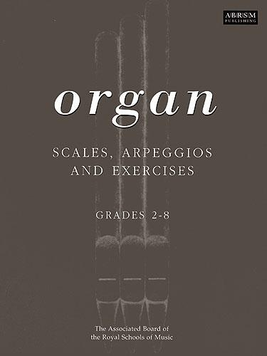 ABRSM: Organ Scales, Arpeggios and Exercises, Grades 2-8 (old edition)