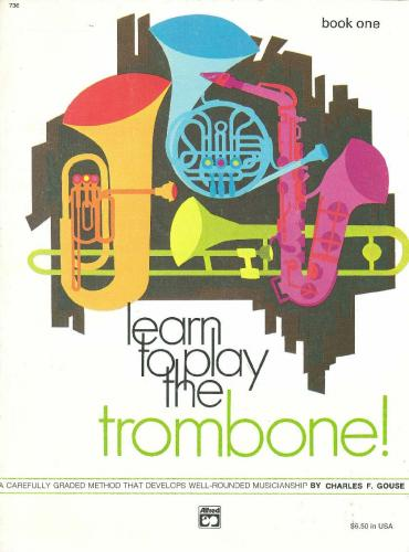 Learn to Play the Trombone. Book 1 - Gouse, Charles F (Band Method)