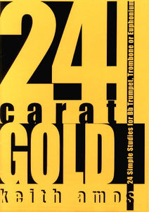 Keith Amos: 24 Carat Gold: Studies for Trumpet (or Trombone or Euphonium)