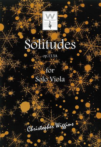 Christopher Wiggins: Solitudes Op.113A for Solo Viola
