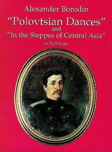 Polovtsian Dances/In the Steppes of Central Asia (Full Score), Borodin