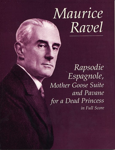 Ravel: Rapsodie Espagnole, Mother Goose & Pavane (Full Score)