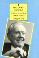 Malcolm Arnold. Intro. to his music - Cole, Hugo (Books)