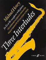Michael Henry: Three Interludes (Alto / Baritone Saxophone & Piano)