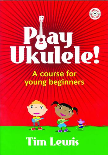 Tim Lewis: Play Ukulele! A course for young beginners