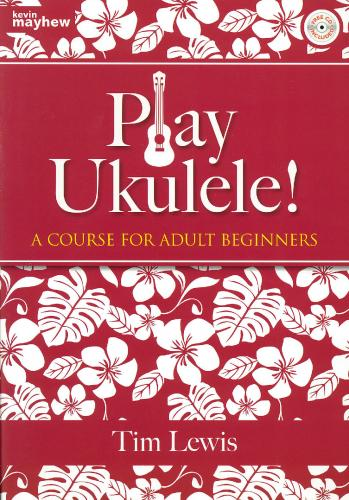 Tim Lewis: Play Ukulele! A course for adult beginners