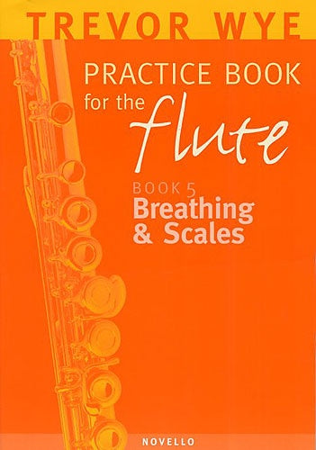 A Trevor Wye Practice Book for the Flute Volume 5: Breathing & Scales