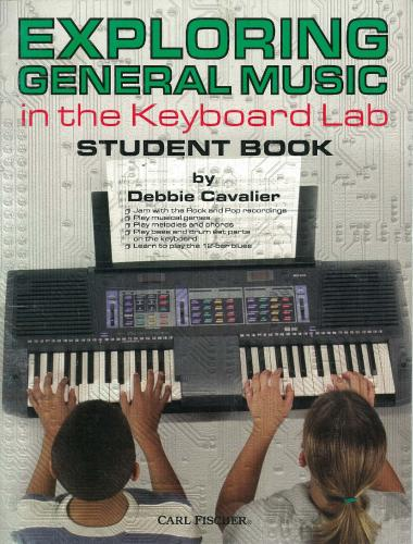 Debbie Cavalier: Exploring General Music in the Keyboard Lab - Student Book