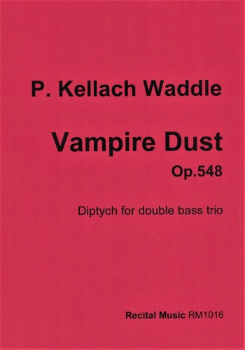 P Kellach Waddle: Vampire Dust Op.548 (Double Bass Trio)