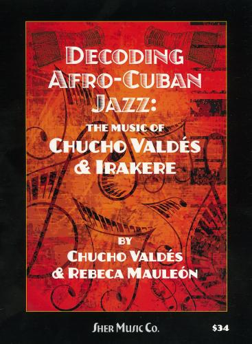 Decoding Afro-Cuban Jazz:The Music of Chucho Valdes & Irakere