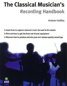 The Classical Musician's Recording Handbook (Technology)