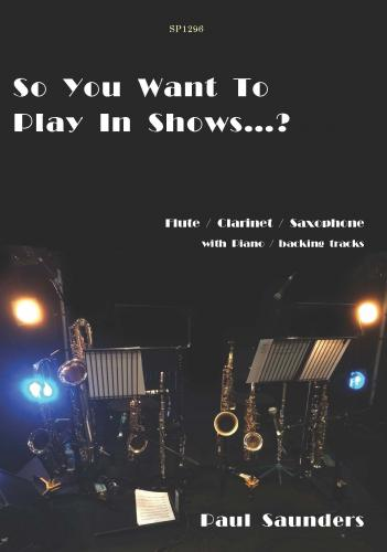 Paul Saunders: So You Want To Play In Shows? Flt/Clar/Sax doubling.