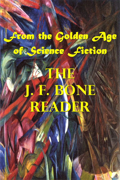 """The J. F. Bone Reader - From the Golden Age of Science Fiction"" (Pdf Edition) - Preview Available - Homunculus"
