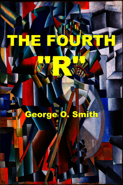 "The Fourth ""R"" by George O. Smith (Kindle) Preview Available - Homunculus"