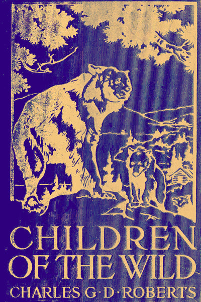 """Children of the Wild"" by Charles G. D. Roberts (Pdf Edition) - Preview Available"