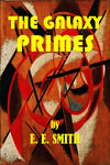 """The Galaxy Primes"" by E., E., Smith (Pdf Edition) - Preview Available - Homunculus"