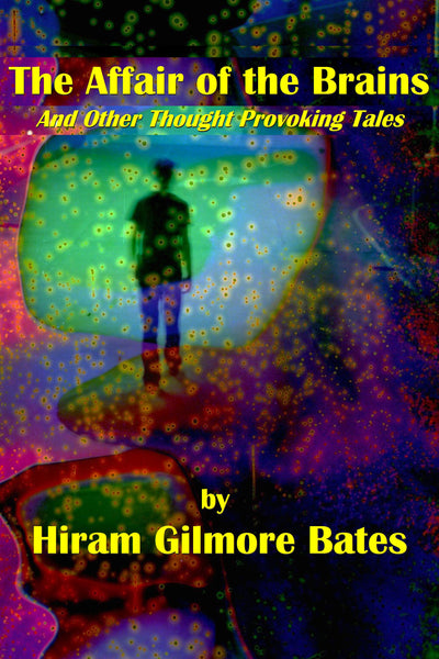 """The Affairs of the Brains and Other Thought Provoking Tales"" by Hiram Gilmore Bates (Kindle Edition) - Preview Available"
