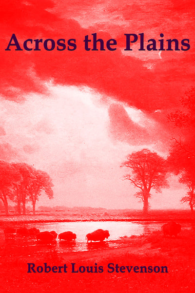 """Across the Plains"" by Robert Louis Stevenson (Nook / ePub Edition) - Preview Available - Homunculus"