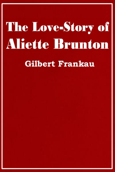 """The Love-Story of Aliette Brunton"" by Gilbert Frankau (Kindle Edition) - Preview Available"