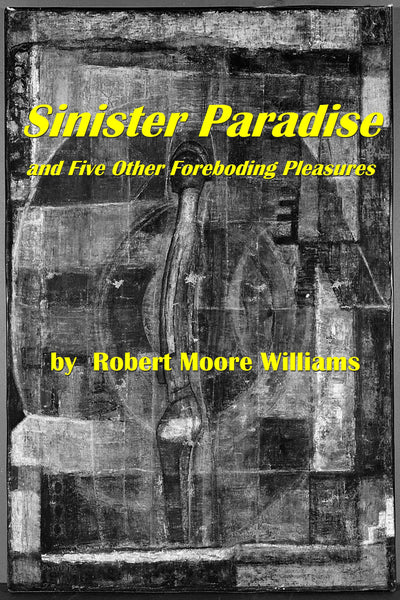 Sinister Paradise and Five Other Foreboding Pleasures by Robert Moore Williams (Nook / ePub) - Homunculus