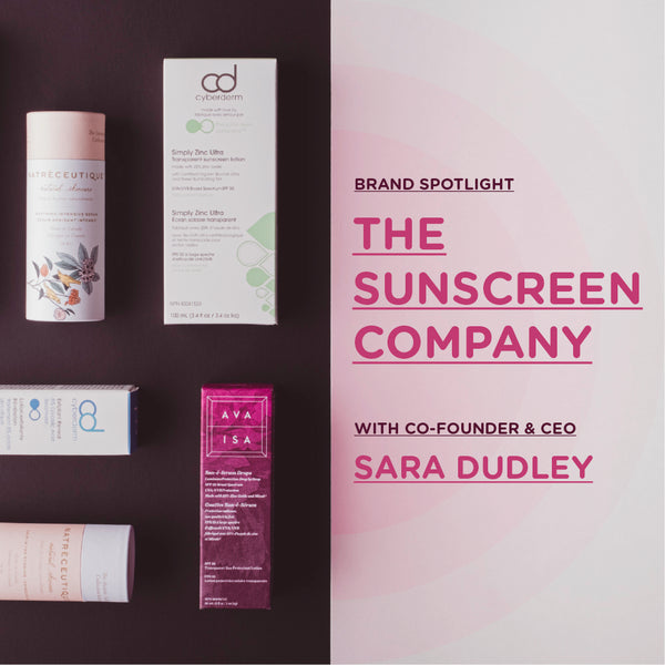Brand Spotlight Series: Love, Protection & Sunscreen with Sara Dudley, CEO of The Sunscreen Company