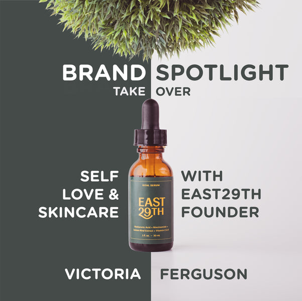 Brand Spotlight Series: Self Love & Skincare with Victoria Ferguson, Founder of EAST29TH