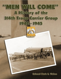 """Men Will Come - A History of the 314th Troop Carrier Group 1942-1945     Book"