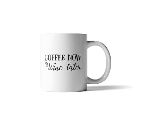 Coffee Now Wine Later Mug - 11 Ounce