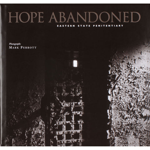 Hope Abandoned: Eastern State Penitentiary by Mark Perrott