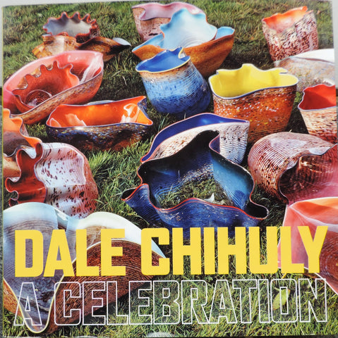 Dale Chihuly: A Celebration by Rock Hushka