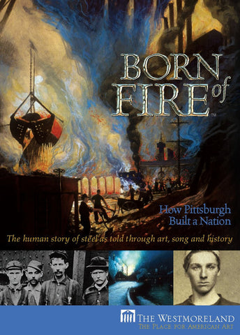 DVD - Born of Fire: How Pittsburgh Built a Nation