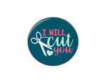 Button | I will cut you | Teal Background | Badges and Buttons Club