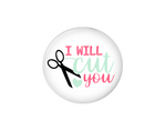 Interchangeable Button | I will cut you | White Background | Badges and Buttons Club