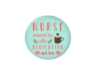 Button | Nurse powered by coffee dedication and love | Badges and Buttons Club