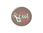 Button | I will cut you | Grey Background - badges-and-buttons-club