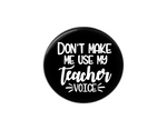 Button | Don't make me use my teacher voice - badges-and-buttons-club