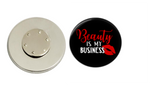 Magnetic Pin Back | Beauty is my business | Black Background | Badges and Buttons Club