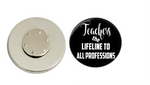 Magnetic Pin Back | Teachers are the lifeline to all professions - badges-and-buttons-club