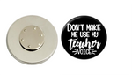 Magnetic Pin Back | Don't make me use my teacher voice | Badges and Buttons Club
