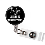 Badge Reel | Teacher - the lifeline to all professions | Black Background | Badges and Buttons Club