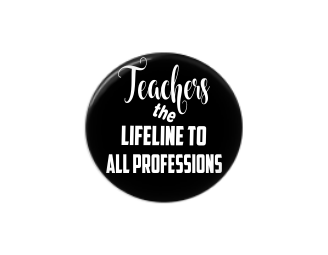 Button | Teachers are the lifeline to all professions - badges-and-buttons-club