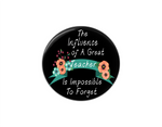 Button | The Influence of a Great Teacher | Black Background | Badges and Buttons Club