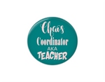 Button | Chaos Coordinator aka Teacher - badges-and-buttons-club