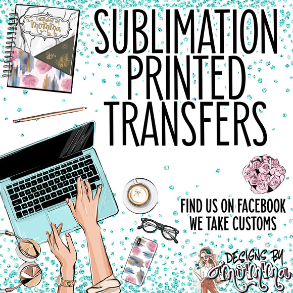 Sublimation Printed Transfers