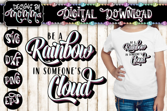 Be a Rainbow in Someone's Cloud Script Handlettered Style SVG DXF EPS PNG