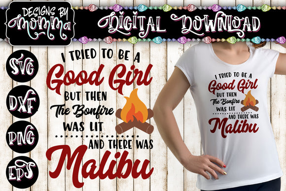 I tried to be a Good Girl Bonfire Malibu SVG DXF EPS PNG