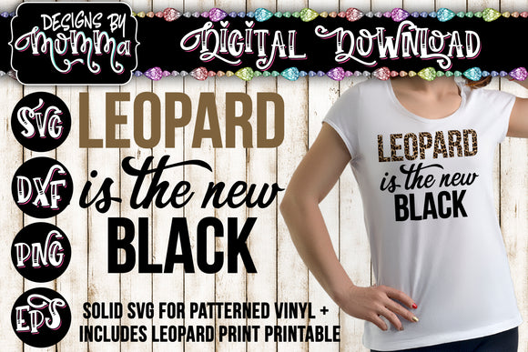 Leopard is the New Black Sublimation PRINTABLE PNG plus Solid SVG - SVG DXF EPS PNG