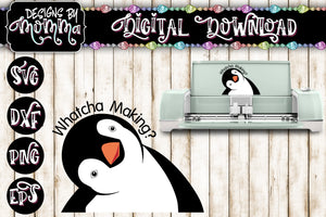 Cute Penguin Whatcha makin? SVG DXF EPS PNG