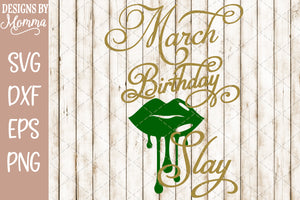 March Birthday Slay Lips SVG DXF EPS PNG