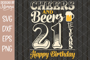 Cheers and Beers to 21 Years Birthday SVG DXF EPS PNG
